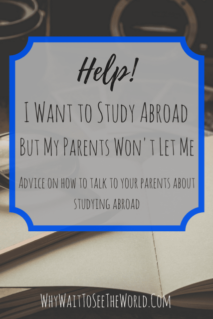 Help! I Want to Study Abroad But My Parents Won't Let Me
