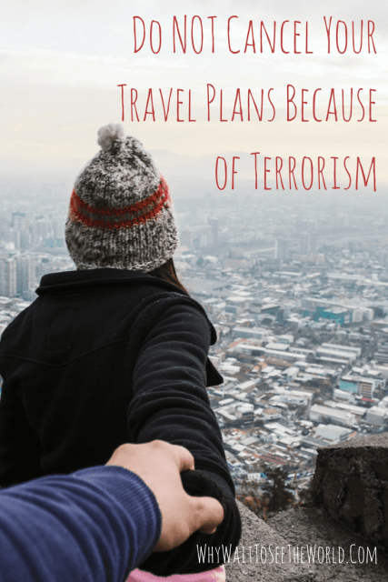 Do NOT Cancel Your Travel Plans Because of Terrorism