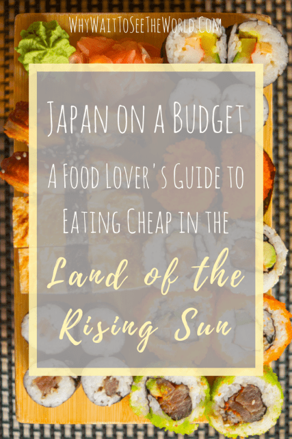Japan on a Budget - How to Eat Cheap in the Land of the Rising Sun