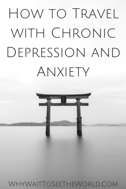 How to Travel with Chronic Depression and Anxiety