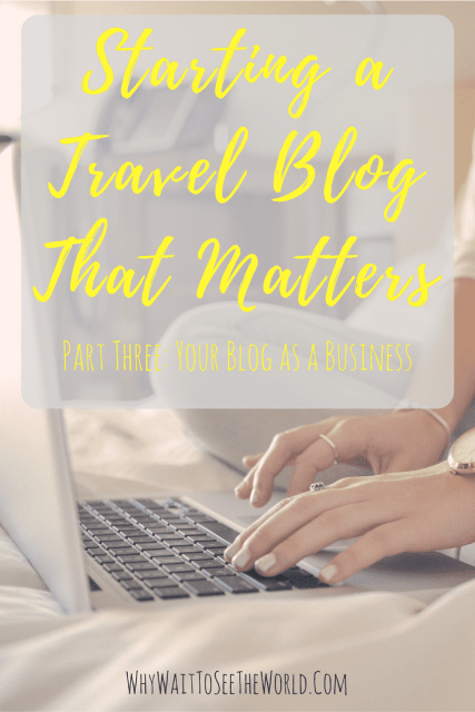 Starting a Travel Blog That Matters: Part Three