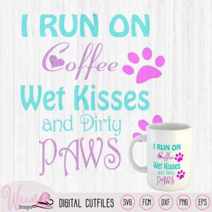 Coffee quote, I run on coffee, wet kisses svg PNG, FCM and DXF file