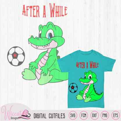 Alligator after a while quote for boys