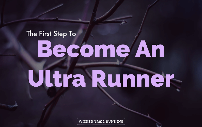 Become An Ultra Runner: The First Step