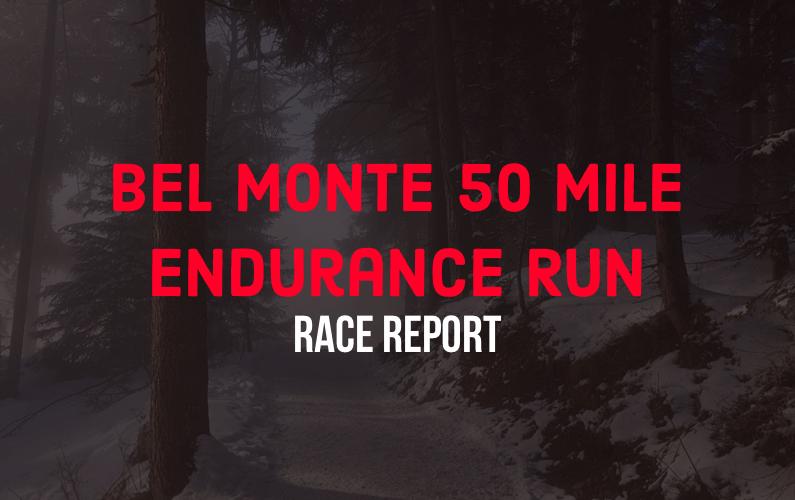 Bel Monte 50 Mile Race Report