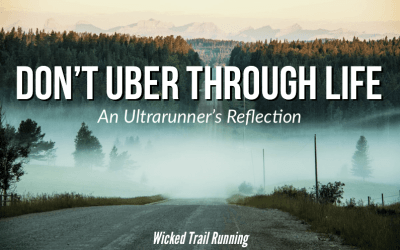 Don't Uber Through Life: An Ultrarunner's Reflection