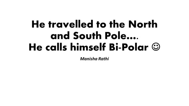 He travelled to the North and South Pole