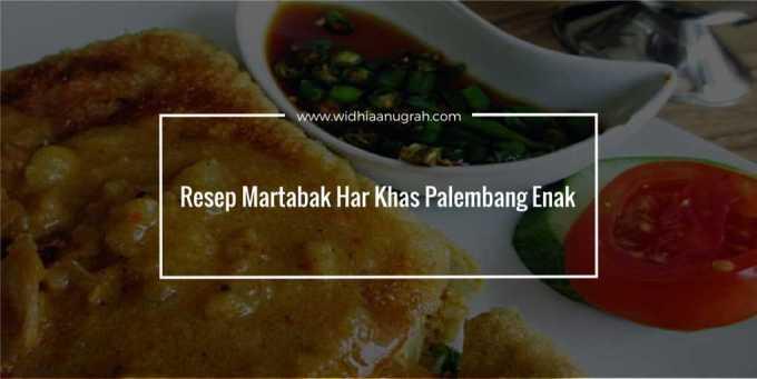 Resep Martabak Har Khas Palembang Enak