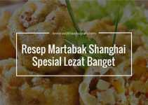 Resep Martabak Shanghai Spesial Lezat Banget