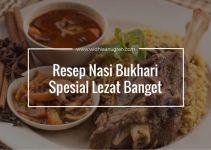 Resep Nasi Bukhari Spesial Lezat Banget
