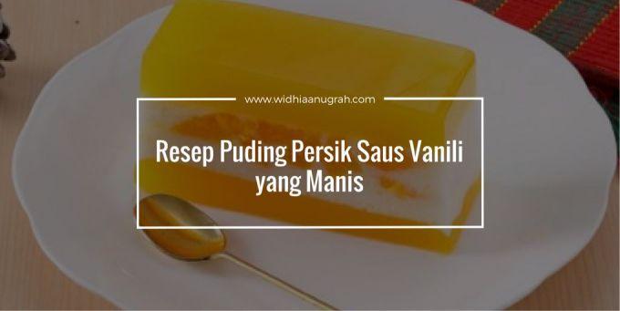 Resep Puding Persik Saus Vanili yang Manis