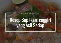Resep Sup IkanTenggiri yang Asli Sedap