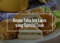 Resep Tahu Iris Lapis yang Spesial Enak