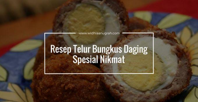 Resep Telur Bungkus Daging Spesial Nikmat