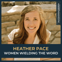 Women Wielding The Word: Heather Pace