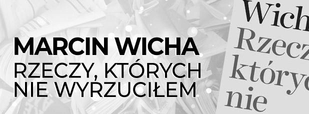 """""""Rzeczy, których nie wyrzuciłem"""" Marcin Wicha"""