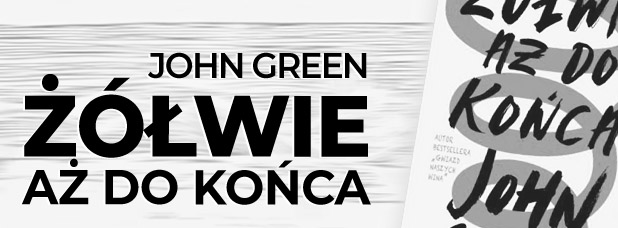 """""""Żółwie aż do końca"""" John Green"""