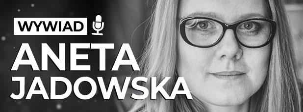 ANETA JADOWSKA Wywiad z pisarką