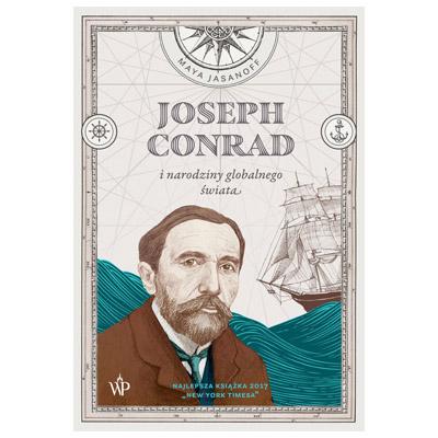 """""""Joseph Conrad  i narodziny globalnego świata"""" Maya Jasanoff - najlepsze książki 2018"""