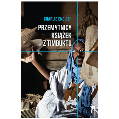 """""""Przemytnicy książek z Timbuktu"""" Charlie English"""