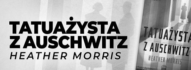 Tatuażysta Z Auschwitz Heather Morris Recenzja Wielki Buk