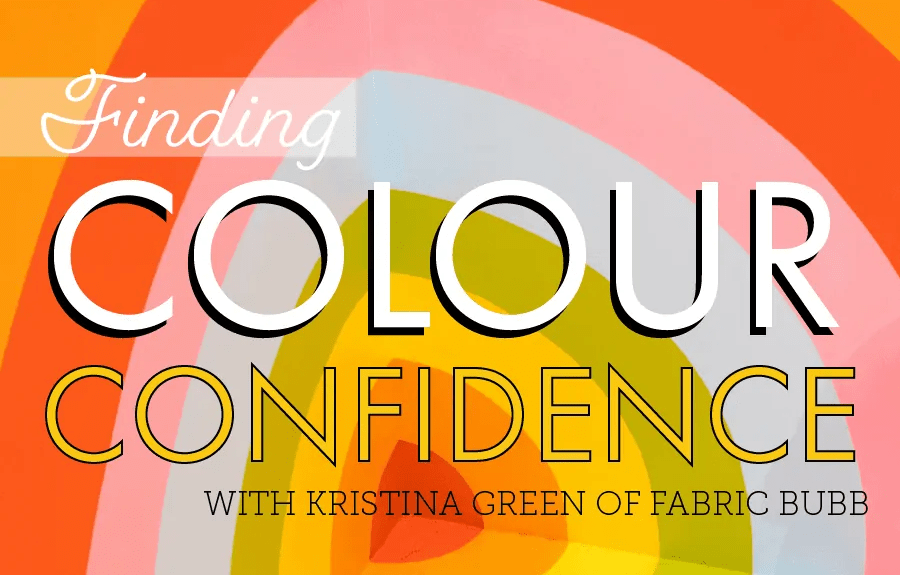 Finding Colour Confidence with Kristina Green of Fabric Bubb