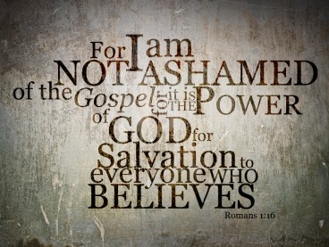 I am not ashamed of the gospel