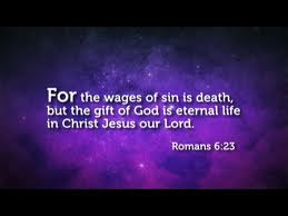 Romans 6-23 For the wages of sin is death