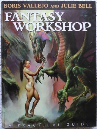 Boris Vallejo & Julie Bell: Fantasy Workshop. A Practical Guide