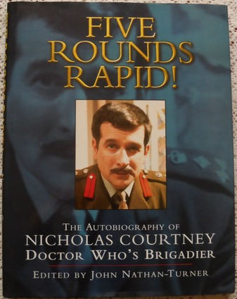 Five Rounds Rapid! Autobiography of Nicholas Courtney, Doctor Who's Brigadier