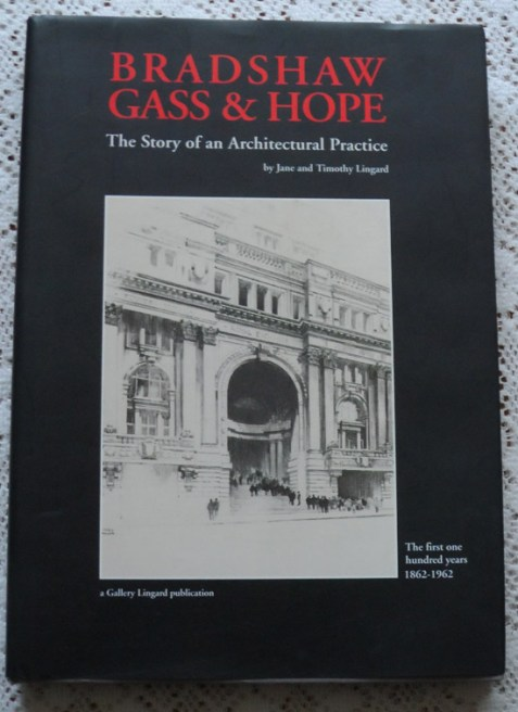 Bradshaw, Gass & Hope: The Story of an Architectural Practice - The First One Hundred Years 1862-1962 By Jane and Timothy Lingard