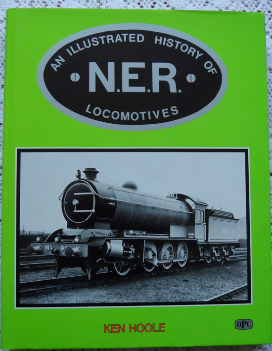 An Illustrated History of NER Locomotives by Ken Hoole