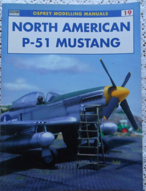 North American P-51 Mustang by Rodrigo Hernandez Cabos and Geoff Coughlin-Osprey Modelling Manuals 19