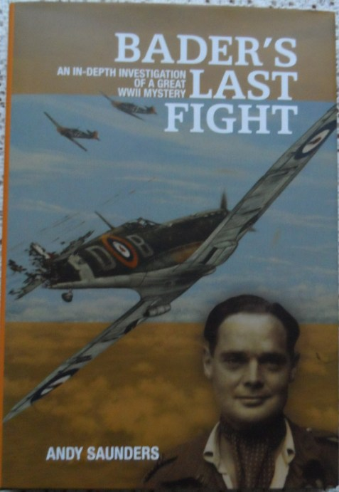 Bader's Last Fight: An In-Depth Investigation of a Great Mystery by Andy Saunders