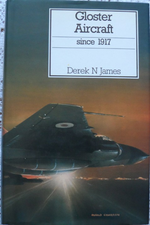Gloster Aircraft Since 1917 by Derek N James - 1987 New & Revised Edition