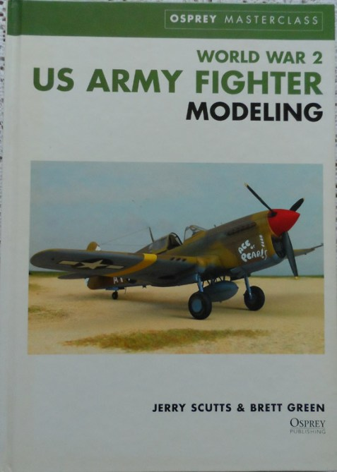 World War Two US Army Fighter Modeling by Jerry Scutts & Brett Green