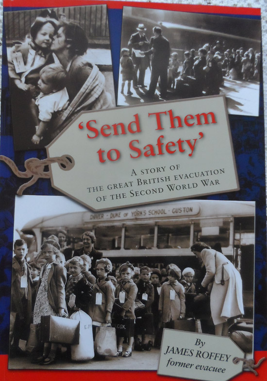 Send Them to Safety: A Story of the Great British Evacuation of the Second World War by James Roffey -Signed
