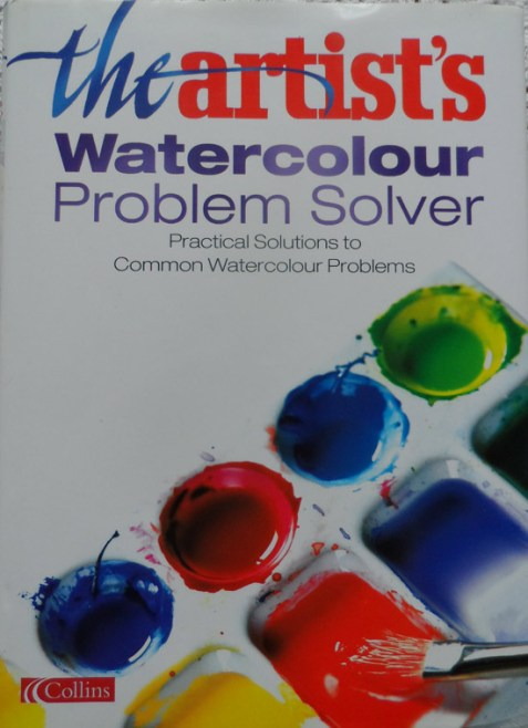Collins -The Artist's Watercolour Problem Solver: Practical Solutions to Common Watercolour Problems