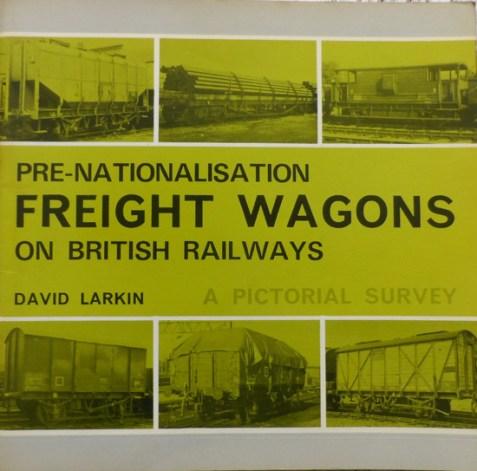Pre-Nationalisation Freight Wagons on British Railways: A Pictorial Survey By David Larkin