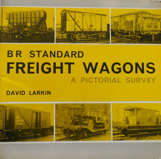 BR Standard Freight Wagons: A Pictorial Survey By David Larkin