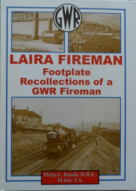 Laira Fireman: Footplate Recollections of a GWR Fireman By Philip E. Rundle