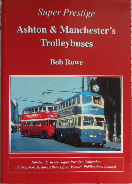 Ashton and Manchester's Trolleybuses; Number 11 in the Super Prestige Collection of Transport History Albums From Venture