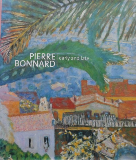 Pierre Bonnard: Early and Late By Elizabeth Hutton Turner