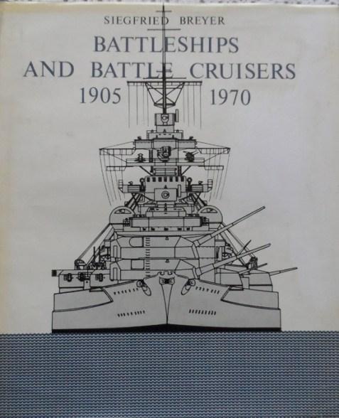 Battleships and Battle Cruisers 1905-1970: Historical Development of the Capital Ship By Siegfried Breyer