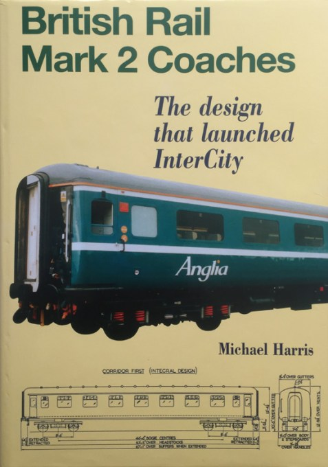 British Rail Mark 2 Coaches: The Design That Launched InterCity By Michael Harris