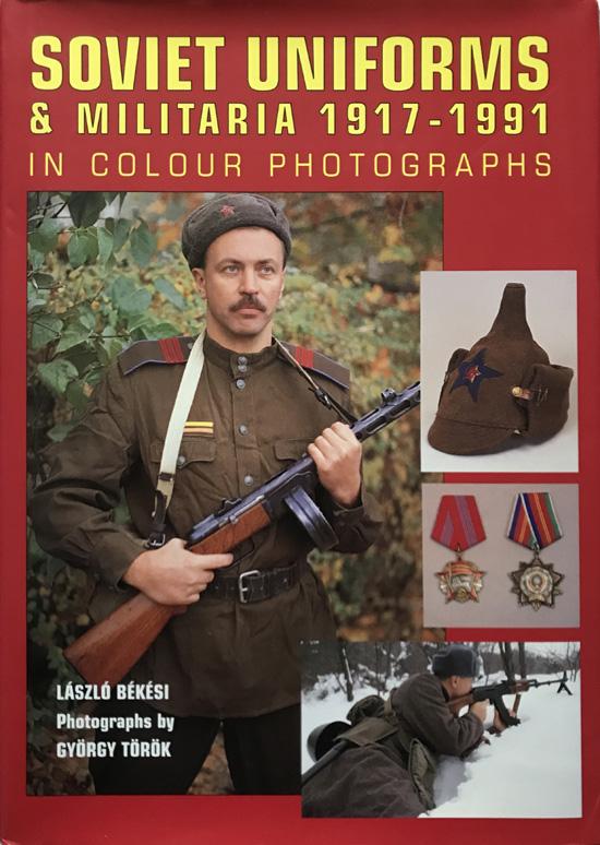 Soviet Uniforms and Militaria 1917-1991 in Colour Photographs By Laszlo Bekesi