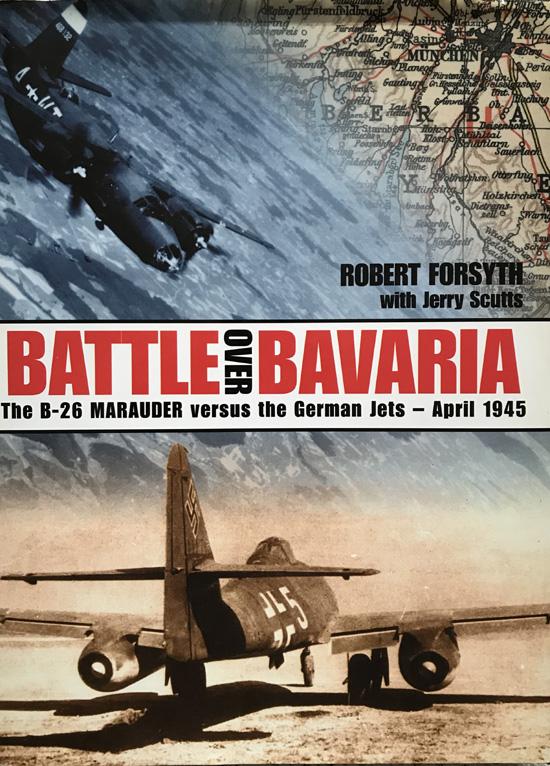 Battle Over Bavaria: The B-26 Marauder Versus German Jets - April 1945 By Robert Forsyth