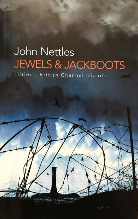 Jewels & Jackboots: Hitler's British Channel Islands By John Nettles