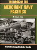 The Book of the Merchant Navy Pacifics: A British Railways Illustrated Special By Richard Derry