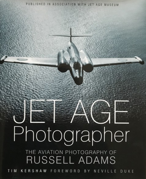 Jet Age Photographer: The Aviation Photography of Russell Adams By Tim Kershaw